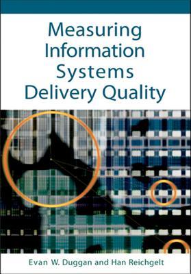 Measuring Information Systems Delivery Quality - Duggan, Evan W (Editor), and Reichgelt, Han (Editor)