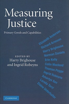 Measuring Justice: Primary Goods and Capabilities - Brighouse, Harry (Editor), and Robeyns, Ingrid, Professor (Editor)