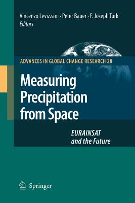 Measuring Precipitation from Space: EURAINSAT and the Future - Levizzani, V, and Bauer, P, and Turk, F Joseph