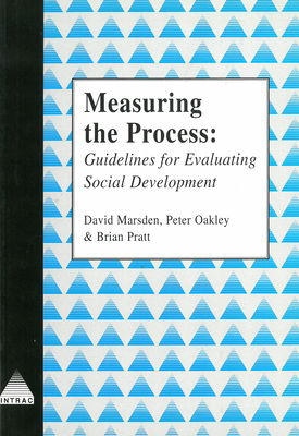 Measuring the Process: Guidelines for Evaluating Social Development - Marsden, David, and Oakley, Peter, and Pratt, Brian