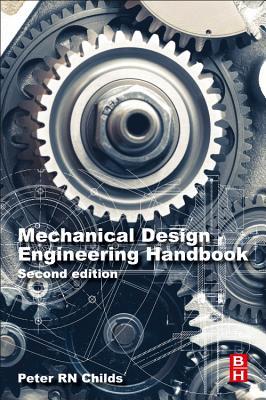 Mechanical Design Engineering Handbook - Childs, Peter R. N.