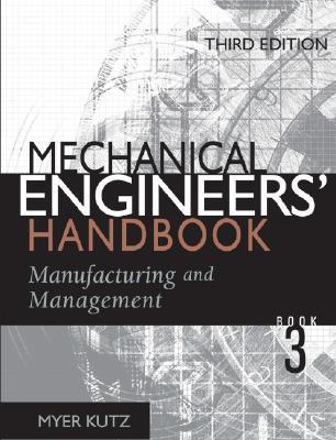 Mechanical Engineers' Handbook Book 3: Manufacturing and Management - Kutz, Myer (Editor)