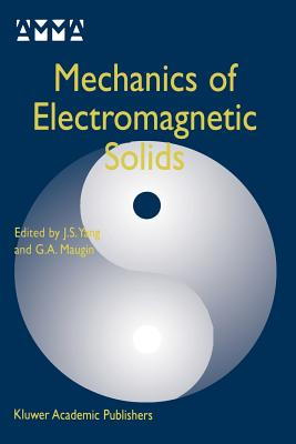 Mechanics of Electromagnetic Solids - Yang, J S (Editor), and Maugin, Gerard a (Editor)
