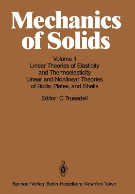 Mechanics of Solids: Volume II: Linear Theories of Elasticity and Thermoelasticity, Linear and Nonlinear Theories of Rods, Plates, and Shells - Truesdell, C (Editor)