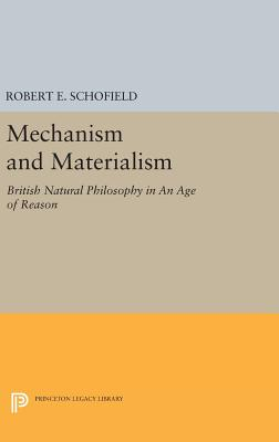 Mechanism and Materialism: British Natural Philosophy in An Age of Reason - Schofield, Robert E.