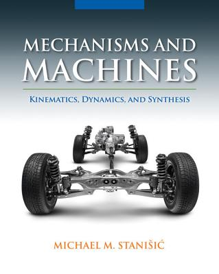 Mechanisms and Machines: Kinematics, Dynamics, and Synthesis - Stanisic, Michael M
