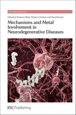 Mechanisms and Metal Involvement in Neurodegenerative Diseases - Ward, Roberta, Professor (Editor), and Sastre, Magdalene (Contributions by), and Pastore, Annalisa (Contributions by)