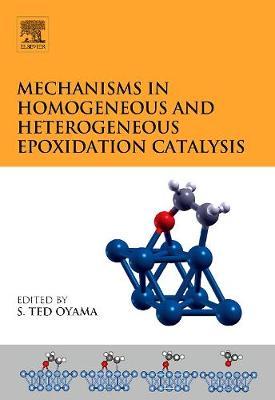 Mechanisms in Homogeneous and Heterogeneous Epoxidation Catalysis - Oyama, S Ted (Editor)