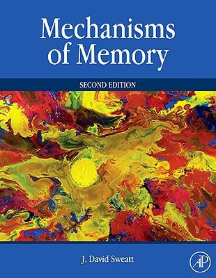 Mechanisms of Memory - Sweatt, J David (Editor)