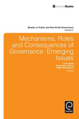 Mechanisms, Roles and Consequences of Governance: Emerging Issues - Monteduro, Fabio (Editor), and Gnan, Luca (Editor), and Hinna, Alessandro (Editor)