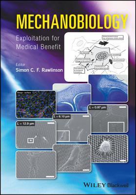 Mechanobiology: Exploitation for Medical Benefit - Rawlinson, Simon
