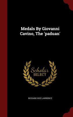 Medals by Giovanni Cavino, the 'Paduan' - Lawrence, Richard Hoe