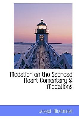 Medation on the Sacread Heart Comentary & Medations - McDonnell, Joseph