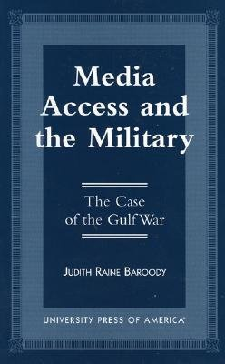 Media Access and the Military: The Case of the Gulf War - Baroody, Judith Raine