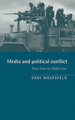 Media and Political Conflict: News from the Middle East - Wolfsfeld, Gadi