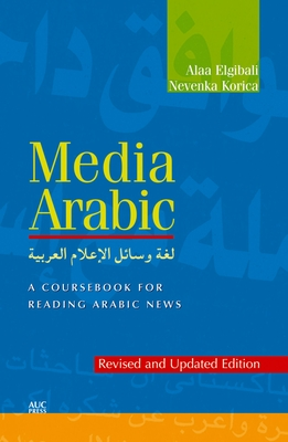 Media Arabic: A Coursebook for Reading Arabic News - Elgibali, Alaa, and Korica, Nevenka