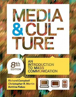 Media & Culture: An Introduction to Mass Communication - Campbell, Richard, and Martin, Christopher R, and Fabos, Bettina, Professor