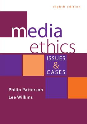 Media Ethics: Issues & Cases - Patterson, Philip, and Wilkins, Lee C.
