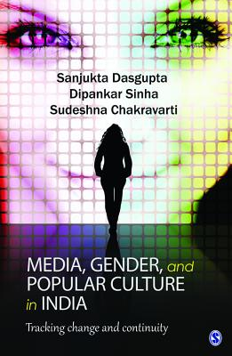 Media, Gender, and Popular Culture in India: Tracking Change and Continuity - Dasgupta, Sanjukta, and Sinha, Dipankar, and Chakravarti, Sudeshna