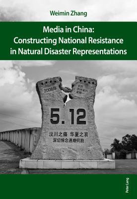 Media in China: Constructing National Resistance in Natural Disaster Representations - Zhang, Weimin