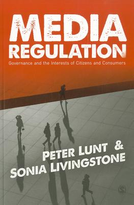 Media Regulation: Governance and the Interests of Citizens and Consumers - Lunt, Peter, and Livingstone, Sonia