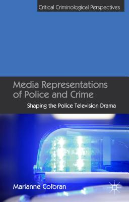Media Representations of Police and Crime: Shaping the Police Television Drama - Colbran, Marianne