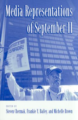 Media Representations of September 11 - Chermak, Steven (Editor), and Bailey, Frankie Y (Editor), and Brown, Michelle (Editor)