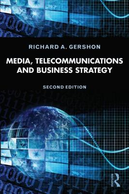 Media, Telecommunications, and Business Strategy - Gershon, Richard A, Dr.