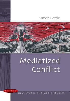 Mediatized Conflict: Developments in Media and Conflict Studies - Cottle, Simon, Professor