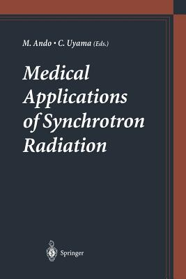 Medical Applications of Synchrotron Radiation - Ando, Masami (Editor), and Uyama, Chikao (Editor)