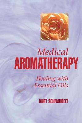 Medical Aromatherapy: Healing with Essential Oils - Schnaubelt, Kurt, PH.D.