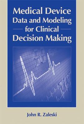 Medical Device Data and Modeling for Clinical Decision Making - Zaleski, John R