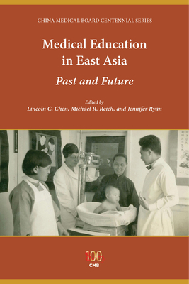 Medical Education in East Asia: Past and Future - Chen, Lincoln C, President (Editor), and Reich, Michael R (Editor), and Ryan, Jennifer (Editor)