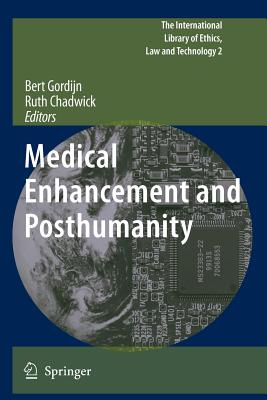 Medical Enhancement and Posthumanity - Gordijn, Bert (Editor), and Chadwick, Ruth, Professor (Editor)