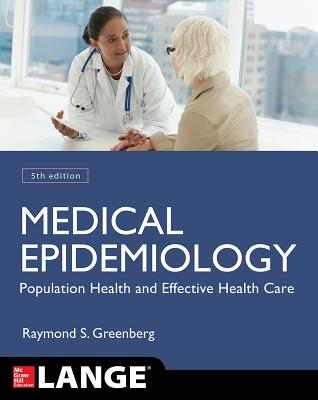 Medical Epidemiology: Population Health and Effective Health Care, Fifth Edition - Greenberg, Raymond S, President, and Daniels, Stephen R, and Flanders, W Dana, Professor, Dsc