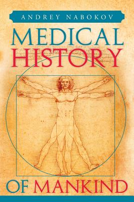 Medical History of Mankind: How Medicine Is Changing Life on the Planet - Nabokov, Andrey