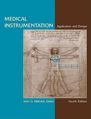 Medical Instrumentation: Application and Design - Webster, John G (Editor), and Clark, John W, Jr. (Contributions by), and Neuman, Michael R (Contributions by)