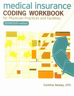 Medical Insurance Coding Workbook: For Physician Practices and Facilities - Newby, Cynthia, Cpc, and Valerius, Joanne (Consultant editor), and Bayes, Nenna L, Ba, Med (Consultant editor)