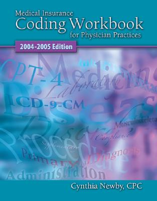 Medical Insurance Coding Workbook for Physician Practices - Newby, Cynthia, Cpc, and Valerius, Joanne (Consultant editor), and Bayes, Nenna L, Ba, Med (Consultant editor)