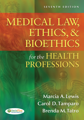 Medical Law, Ethics, & Bioethics for the Health Professions - Lewis, Marcia (Marti) a, Edd, RN, CMA-AC, and Tamparo, Carol D, PhD, CMA-A, and Tatro, Brenda M