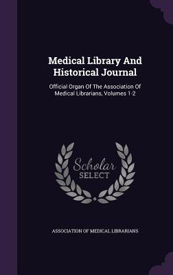 Medical Library and Historical Journal: Official Organ of the Association of Medical Librarians, Volumes 1-2 - Association of Medical Librarians (Creator)