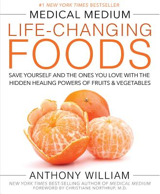 Medical Medium Life-Changing Foods: Save Yourself and the Ones You Love with the Hidden Healing Powers of Fruits & Vegetables - William, Anthony