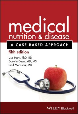 Medical Nutrition and Disease: A Case-Based Approach - Hark, Lisa, and Deen, Darwin, and Morrison, Gail