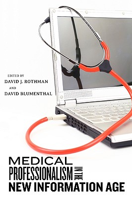 Medical Professionalism in the New Information Age - Rothman, David J (Editor)