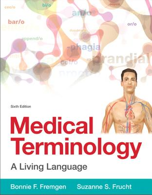 Medical Terminology: A Living Language - Fremgen, Bonnie F., and Frucht, Suzanne S.