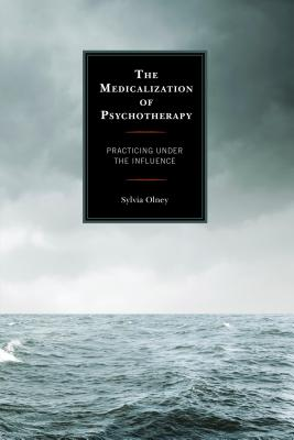 Medicalization of Psychotherapy: Practicing Under the Influence - Olney, Sylvia