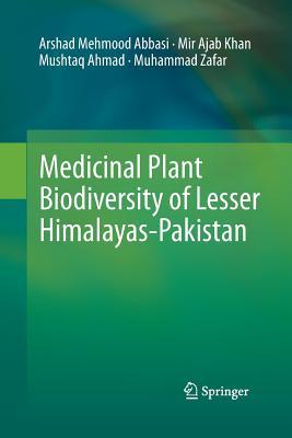 Medicinal Plant Biodiversity of Lesser Himalayas-Pakistan - Abbasi, Arshad Mehmood