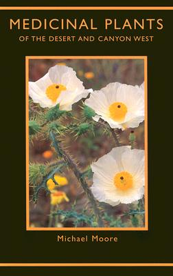 Medicinal Plants of the Desert and Canyon West - Moore, Michael