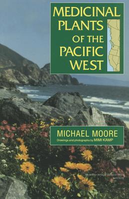 Medicinal Plants of the Pacific West - Moore, Michael