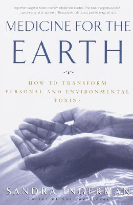Medicine for the Earth: How to Transform Personal and Environmental Toxins - Ingerman, Sandra